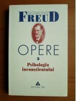 Sigmund Freud - Opere, volumul 3: Psihologia inconstientului