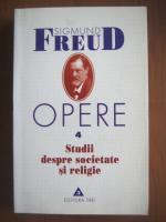 Sigmund Freud - Opere, volumul 4: Studii despre societate si religie