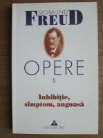 Anticariat: Sigmund Freud - Opere, volumul 5: Inhibitie, simptom, angoasa