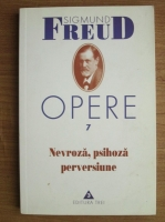 Sigmund Freud - Opere, volumul 7: Nevroza, psihoza, perversiune
