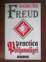 Anticariat: Sigmund Freud - Practica psihanalizei