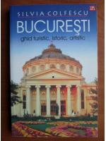 Silvia Colfescu - Bucuresti. Ghid turistic, istoric, artistic