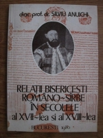 Silviu Anuichi - Relatii bisericesti romano-sarbe in secolele al XVII-lea si al XVIII-lea