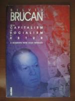 Anticariat: Silviu Brucan - De la capitalism la socialism si retur