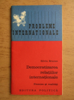 Silviu Brucan - Democratizarea relatiilor internationale