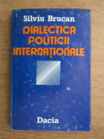 Anticariat: Silviu Brucan - Dialectica politicii internationale