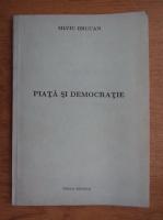 Silviu Brucan - Piata si democratie