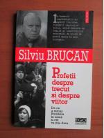 Silviu Brucan - Profetii despre trecut si despre viitor