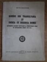 Silviu Dragomir - Romanii din Transilvania si unirea cu biserica Romei