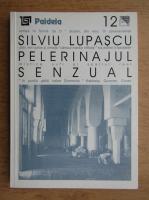 Anticariat: Silviu Lupascu - Pelerinajul senzual