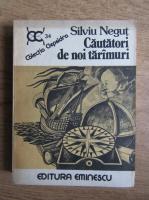 Anticariat: Silviu Negut - Cautatori de noi taramuri