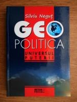 Silviu Negut - Geopolitica. Universul puterii