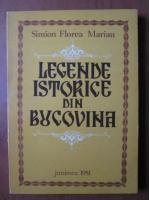 Simion Florea Marian - Legende istorice din Bucovina
