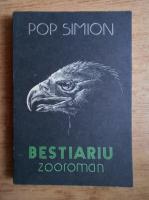 Simion Pop - Bestiariu. Zooroman