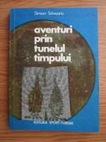 Anticariat: Simion Saveanu - Aventuri prin tunelul timpului