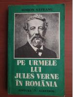 Anticariat: Simion Saveanu - Pe urmele lui Jules Verne in Romania