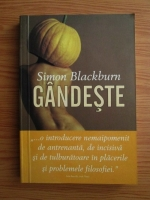 Simon Blackburn - Gandeste. O introducere convingatoare in filosofie