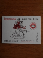 Simon Sinek - Impreuna este mai bine