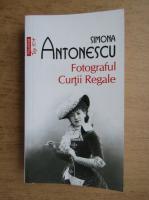 Anticariat: Simona Antonescu - Fotograful curtii regale (Top 10+)