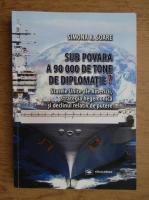 Simona R. Soare - Sub povara a 90 000 de tone de diplomatie? Statele Unite ale Americii, strategia hegemonica si declinul relativ de putere