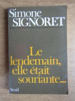 Simone Signoret - Le lendemain, elle etait souriante