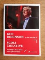 Sir Ken Robinson - Scoli creative. Revolutia de la baza a invatamantului