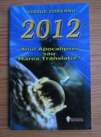 Anticariat: Sirius Zoreanu - 2012 anul apocalipsei sau marea translatie?