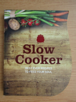 Anticariat: Slow cooker. Best ever recipes to feed your soul
