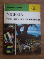 Anticariat: Smaranda Oteanu - Nigeria. Tara ritmurilor fierbinti