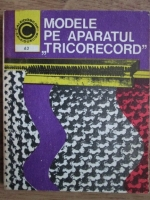 Anticariat: Smaranda Sburlan, Rafila Weber - Modele pe aparatul Tricorecord