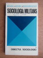 Sociologia militans. Obiectul sociologiei (volumul 1)