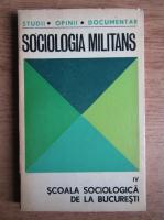 Sociologia Militans. Scoala sociologica din Bucuresti (volumul 4)