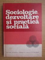 Sociologie, dezvoltare si practica sociala
