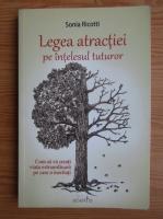 Anticariat: Sonia Ricotti - Legea atractiei pe intelesul tuturor. Cum sa va creati o viata extraordinara pe care o meritati