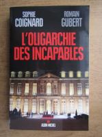 Anticariat: Sophie Coignard, Romain Gubert - L'oligarchie des incapables