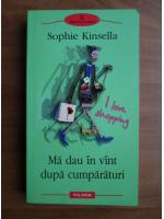 Anticariat: Sophie Kinsella - Ma dau in vant dupa cumparaturi