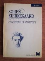 Soren Kierkegaard - Scrieri. Volumul I: Conceptul de anxietate