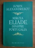 Anticariat: Sorin Alexandrescu - Mircea Eliade, dinspre Portugalia
