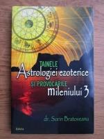 Sorin Bratoveanu - Tainele astrologiei ezoterice si provocarile mileniului 3