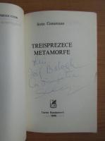 Anticariat: Sorin Comorosan - Treisprezece metamorfe (cu autograful si dedicatia autorului pentru Balogh Jozsef)