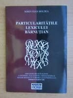 Anticariat: Sorin Ioan Boldea - Particularitatile lexicului barnutian