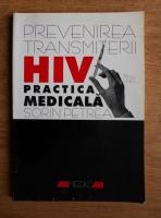 Sorin Petrea - Prevenirea transmiterii HIV in practica medicala