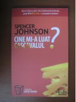 Anticariat: Spencer Johnson - Cine mi-a luat cascavalul (editura Curtea Veche, 2009)
