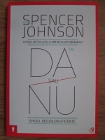 Spencer Johnson - Da sau nu. Ghidul deciziilor eficiente
