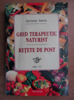 Anticariat: Speranta Anton - Ghid terapeutic naturist si retete de post (editia a II-a)