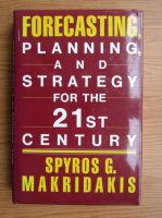 Anticariat: Spyros G. Makridakis - Forecasting, planning and strategy for 21st Century