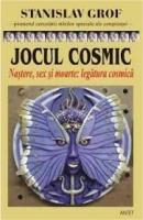 Stanislav Grof - Jocul cosmic. Explorari ale frontierelor constiintei umane