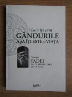 Staretul Tadei de la Manastirea Vitovnita - Cum iti sunt gandurile asa iti este si viata