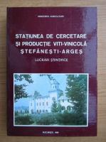 Anticariat: Statiunea de cercetare si productie Viti-Vinicola Stefanesti-Arges. Lucrari stiintifice. Contributii la dezvoltarea stiintifica si tehnologica a viticulturii romanesti