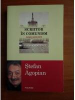 Stefan Agopian - Scriitor in comunism